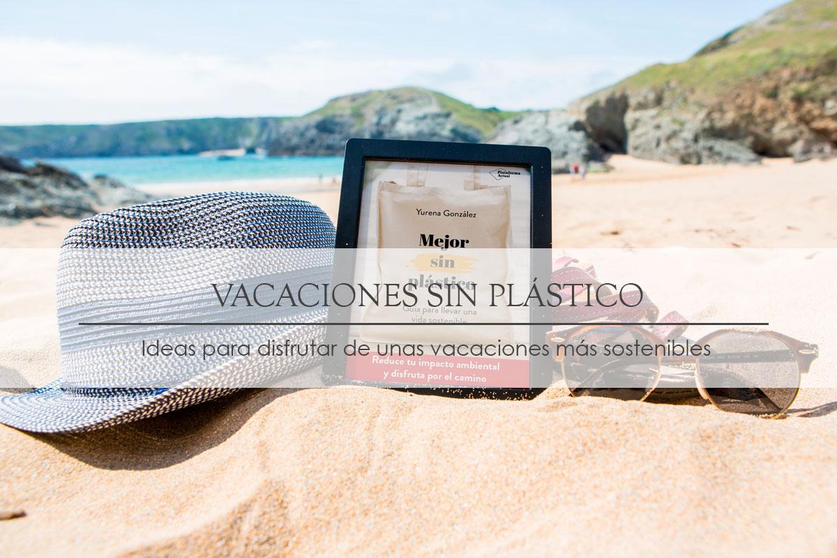 Vacaciones sin plástico – Ideas para disfrutar de unas vacaciones más sostenibles